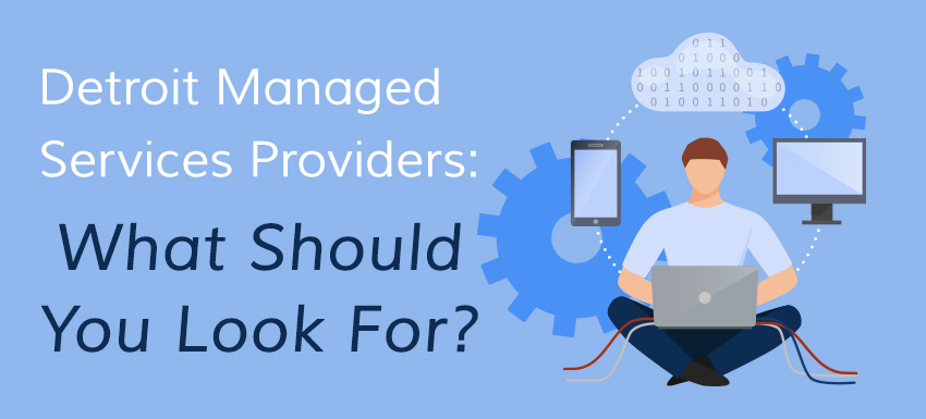 Things you should know about when looking to hire a Managed Service provider in Detroit