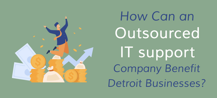 How can outsourced IT support benefit your Detroit business? Read on to find out.